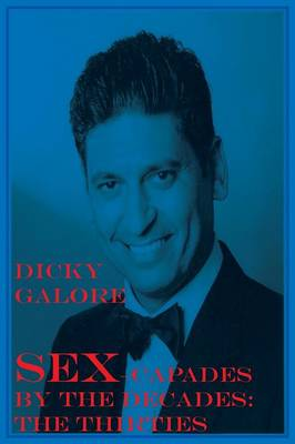 Sexcapades By The Decades: The Thirties (Paperback)