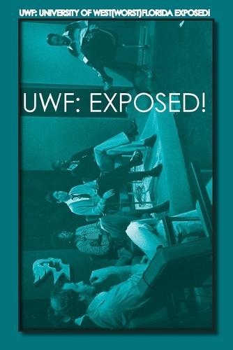 """Uwf: University of West(""""Worst"""")Florida Exposed! (Paperback)"""
