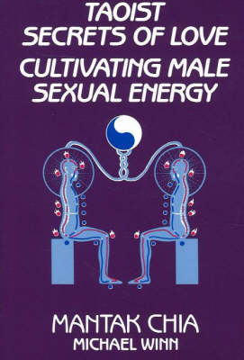 Taoist Secrets of Love: Cultivating Male Sexual Energy (Paperback)