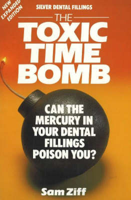 Silver Dental Fillings: The Toxic Time Bomb (Paperback)
