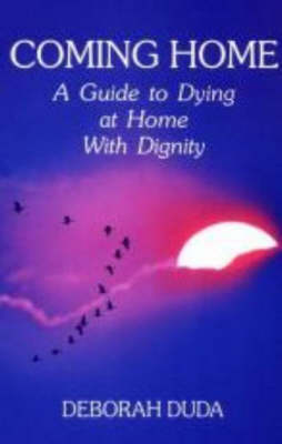 Coming Home: A Guide to Dying at Home with Dignity (Paperback)