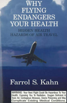 Why Flying Endangers Your Health: Hidden Health Hazards of Air Travel (Paperback)
