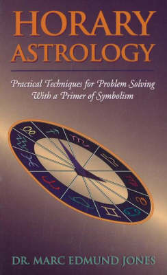 Horary Astrology: Practical Techniques for Problem Solving with a Primer of Symbolism (Paperback)