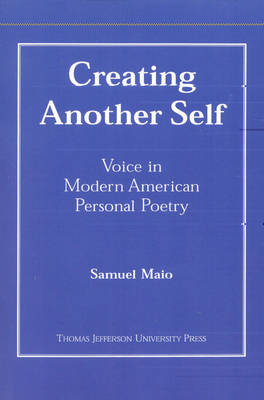 Creating Another Self: Voice in Modern American Personal Poetry (Paperback)
