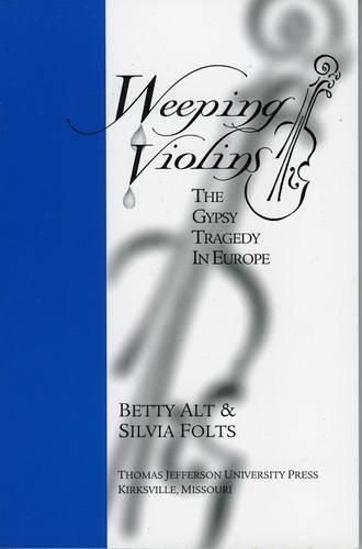 Weeping Violins: The Gypsy Tragedy in Europe (Paperback)