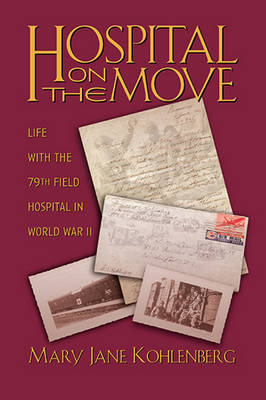 Hospital on the Move: Life with the 79th Field Hospital in World War II (Paperback)