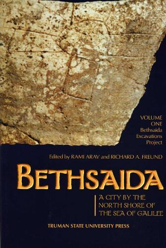 Bethsaida: A City by the North Shore of the Sea of Galilee, Vol. 1 - Truman State- Bethsaida (Paperback)