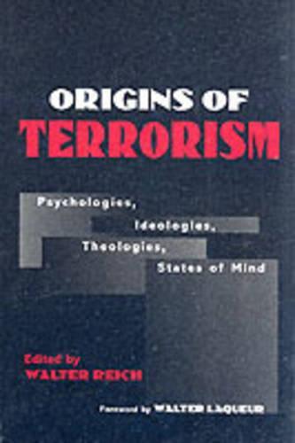 Origins of Terrorism: Psychologies, Ideologies, Theologies, States of Mind (Paperback)