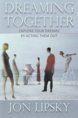 Dreaming Together: Explore Your Dreams by Acting Them Out (Paperback)