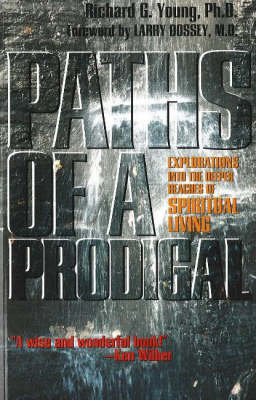 Paths of a Prodigal: Explorations into the Deeper Reaches of Spiritual Living (Paperback)