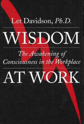 Wisdom at Work: The Awakening of Consciousness in the Workplace (Paperback)