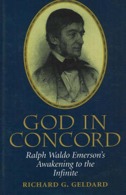 God in Concord: Ralph Wldo Emerson's Awakening to the Infinte (Hardback)
