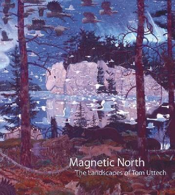 Magnetic North: The Landscapes of Tom Uttech (Paperback)