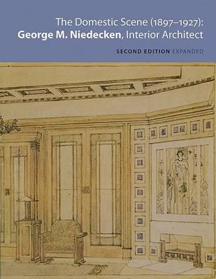 The Domestic Scene, 1897-1927 : George M.Niedecken, Interior Architect (Paperback)