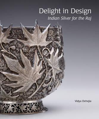 Delight in Design: Indian Silver for the Raj (Hardback)