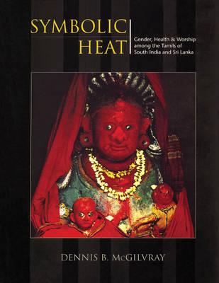 Symbolic Heat: Gender, Health is Worship Among the Tamils of South India & Shri Lanka (Paperback)
