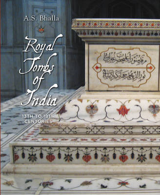 Royal Tombs of India: 13th to 18th Century (Hardback)