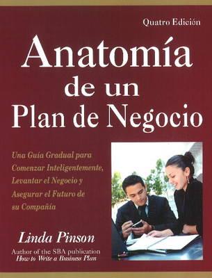Anatomia de un Plan de Negocio: Una Guia Gradual para Comenzar Inteligentemente, Levantar el Negocio y Asegurar el Futuro de su Compania (Paperback)