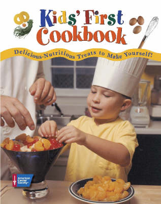 Kids' First Cookbook: Delicious-Nutritious Treats to Make Yourself! (Hardback)