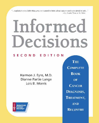Informed Decisions: The Complete Book of Cancer Diagnosis, Treatment and Recovery (Paperback)