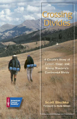 Crossing Divides: A Couple's Story of Cancer, Hope, and Hiking Montana's Continental Divide (Paperback)