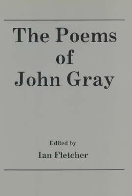The Poems of John Gray - 1880-1920 British Authors Series No.1 (Hardback)