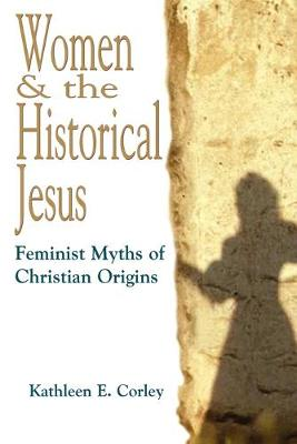 Women and the Historical Jesus: Feminist Myths of Christian Origins (Paperback)