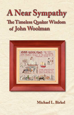 A Near Sympathy: The Timeless Quaker Wisdom of John Woolman (Paperback)