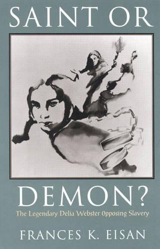 Saint or Demon?: The Legendary Delia Webster Opposing Slavery (Paperback)