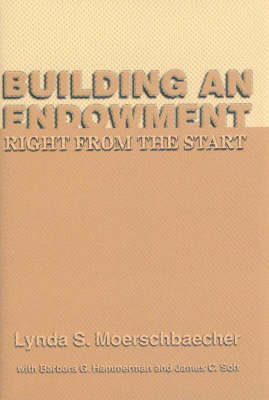 Building an Endowment: Right from the Start (Hardback)