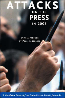 Attacks on the Press in 2005: A Worldwide Survey by the Committee to Protect Journalists (Paperback)
