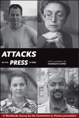 Attacks on the Press in 2006: A Worldwide Survey by the Committee to Protect Journalists (Paperback)