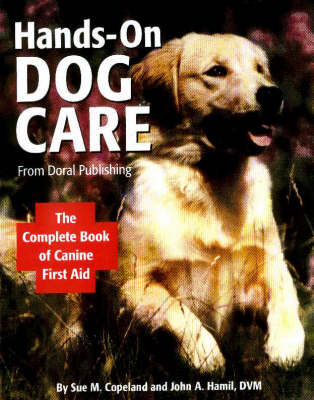 Hands-on Dog Care: The Complete Book of Canine First Aid (Hardback)