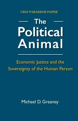 The Political Animal: Economic Justice and the Sovereignty of the Human Person (Paperback)