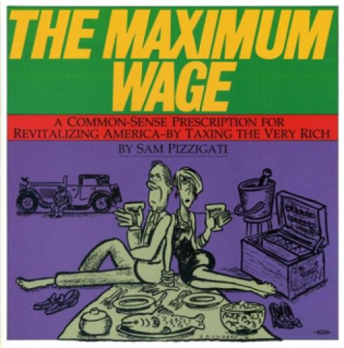 The Maximum Wage: A Common Sense Prescription for Revitalizing America by Taxing the Very Rich (Paperback)