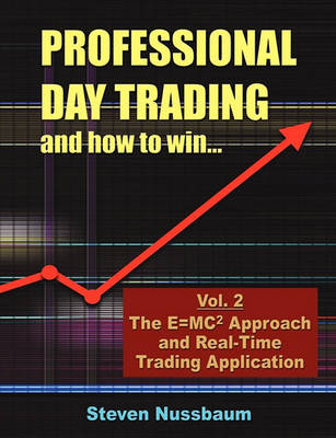 Professional Day Trading and How to Win - The E=mc2 Approach and Real-Time Trading Application (Paperback)