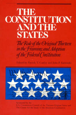 The Constitution and the States: The Role of the Original Thirteen in Framing and Adoption of the Federal Constitution (Paperback)