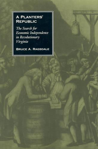 A Planters' Republic: The Search for Economic Independence in Revolutionary Virginia (Hardback)
