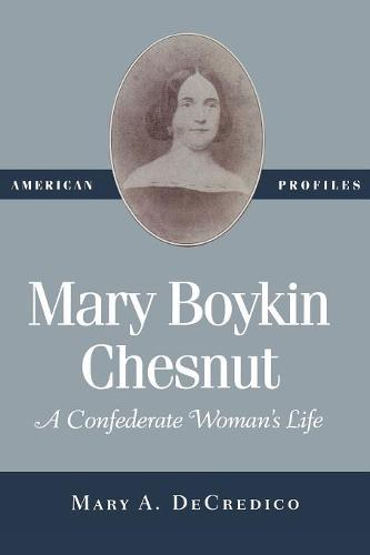 Mary Boykin Chesnut: A Confederate Woman's Life - American Profiles (Paperback)
