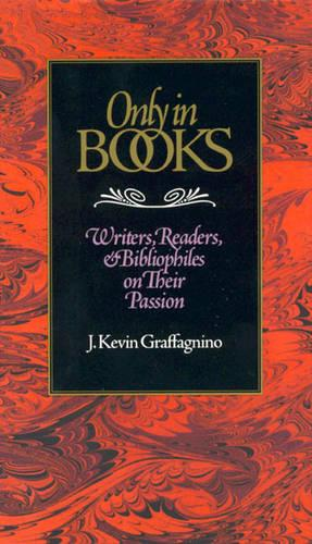 Only in Books: Writers, Readers and Bibliophiles on Their Passion (Hardback)