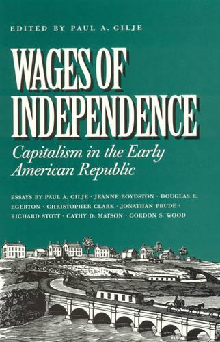 Wages of Independence: Capitalism in the Early American Republic (Paperback)