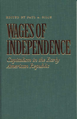 Wages of Independence: Capitalism in the Early American Republic (Hardback)
