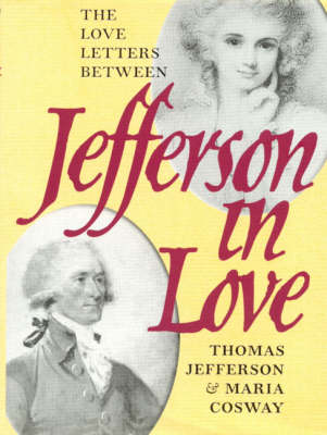 Jefferson in Love: The Love Letters Between Thomas Jefferson and Maria Cosway (Hardback)
