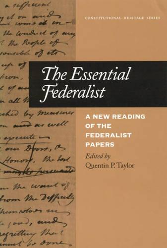 The Essential Federalist: A New Reading of The Federalist Papers - Constitutional Heritage Series 3 (Paperback)