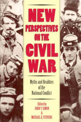 New Perspectives on the Civil War: Myths and Realities of the National Conflict (Hardback)