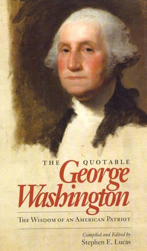 The Quotable George Washington: The Wisdom of an American Patriot (Hardback)