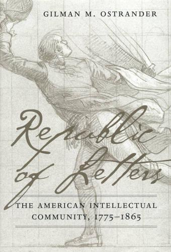 Republic of Letters: the American Intellectual Community, 1775-1865 (Paperback)