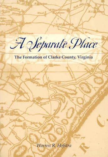 A Separate Place: The Formation of Clarke County, Virginia (Paperback)