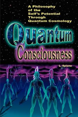 Quantum Consciousness: A Philosophy of the Self's Potential Through Quantum Cosmology (Paperback)