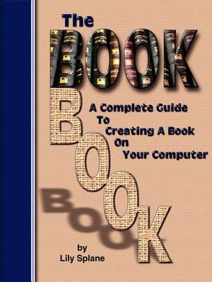 The Book Book: A Complete Guide to Creating a Book on Your Computer (Paperback)